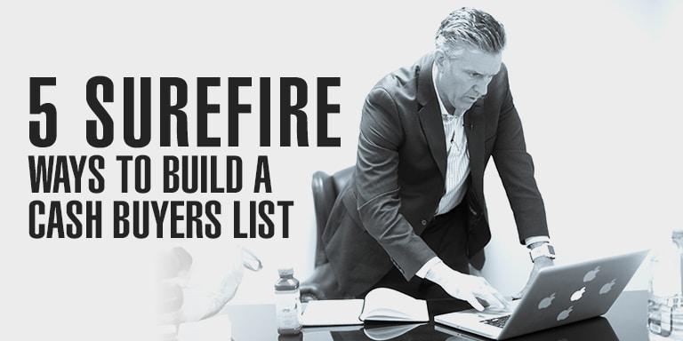 5 Surefire Ways To Build A Cash Buyer List