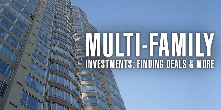 Multi-Family Investments: Finding Deals and More