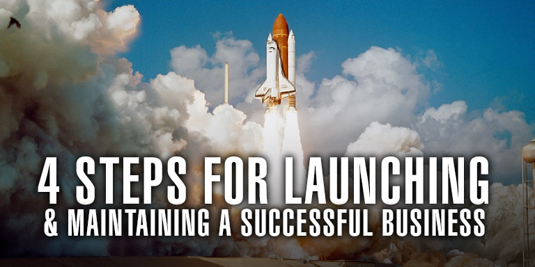 4 Steps For Launching & Maintaining A Successful Business