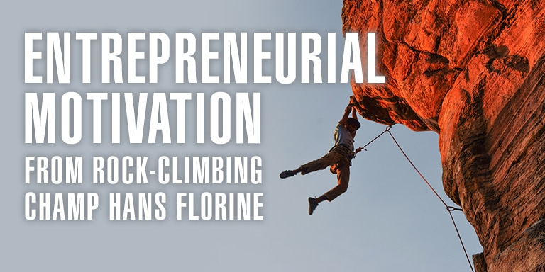 Entrepreneurial Motivation: From Rock Climbing Champ Hans Florine