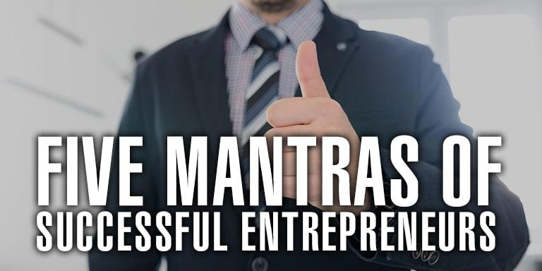 Five Mantras Of Successful Entrepreneurs