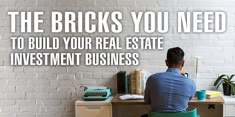 The Bricks You Need To Build Your Real Estate Investment Business