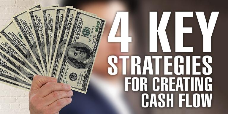 4 Key Strategies For Creating Cash Flow