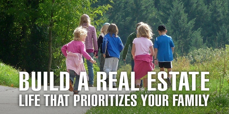 Build A Real Estate Life That Prioritizes Your Family