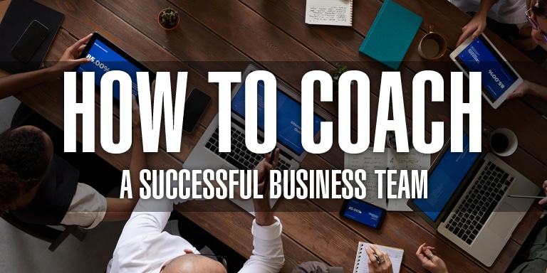 How To Coach A Successful Business Team