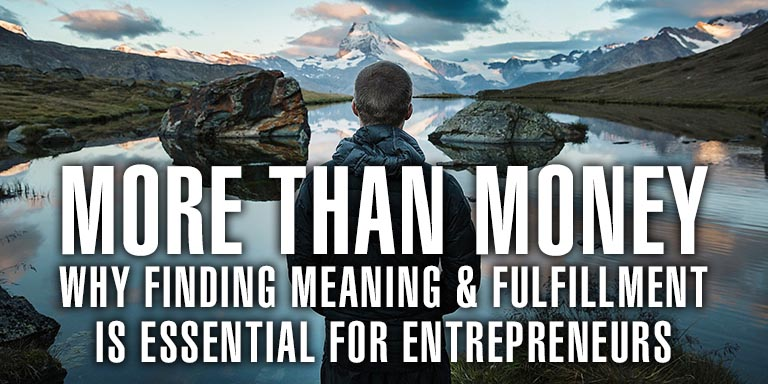 More Than Money Why Finding Meaning Fulfillment Is Essential For Entrepreneurs