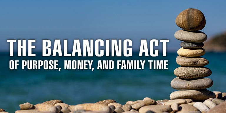 The Balancing Act Of Purpose Money And Family Time